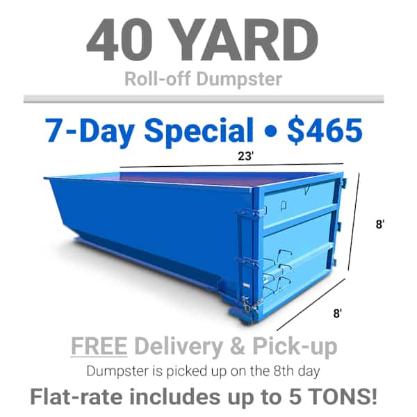 40 yard roll-off dumpster - 7 day special for $465.00